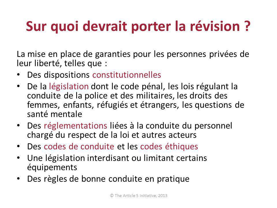 Sur quoi devrait porter la révision ? La mise en place de garanties pour les personnes privées de leur liberté, telles que : Des dispositions constitu