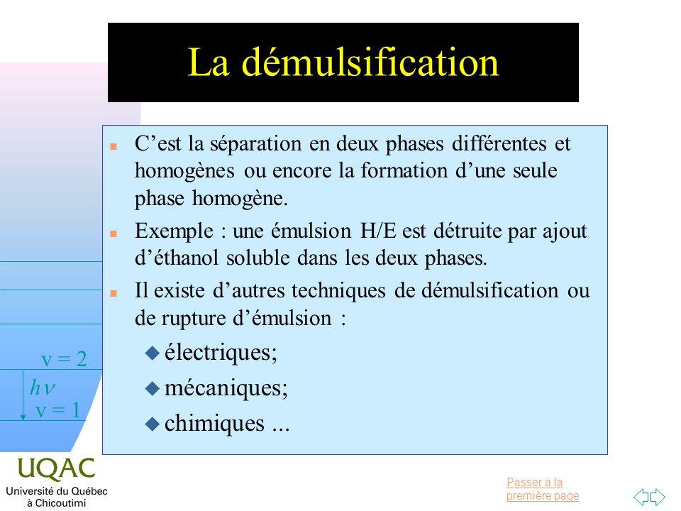 Passer à la première page v = 0 v = 1 v = 2 h La démulsification n Cest la séparation en deux phases différentes et homogènes ou encore la formation dune seule phase homogène.