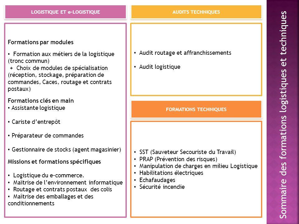 Sommaire des formations logistiques et techniques LOGISTIQUE ET e-LOGISTIQUE Formations par modules Formation aux métiers de la logistique (tronc comm