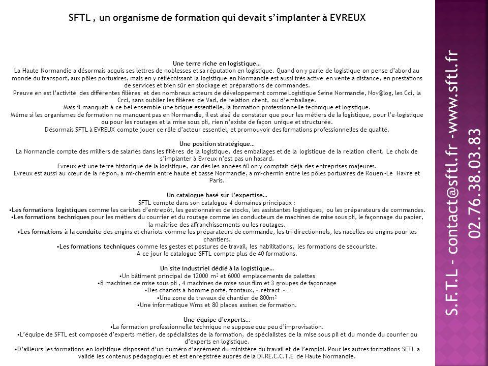 S.F.T.L - contact@sftl.fr -www.sftl.fr 02.76.38.03.83 SFTL, un organisme de formation qui devait simplanter à EVREUX Une terre riche en logistique… La