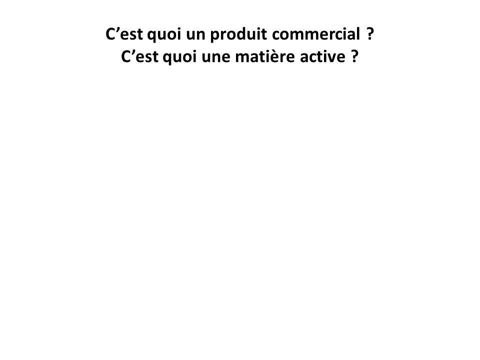 Cest quoi un produit commercial ? Cest quoi une matière active ?