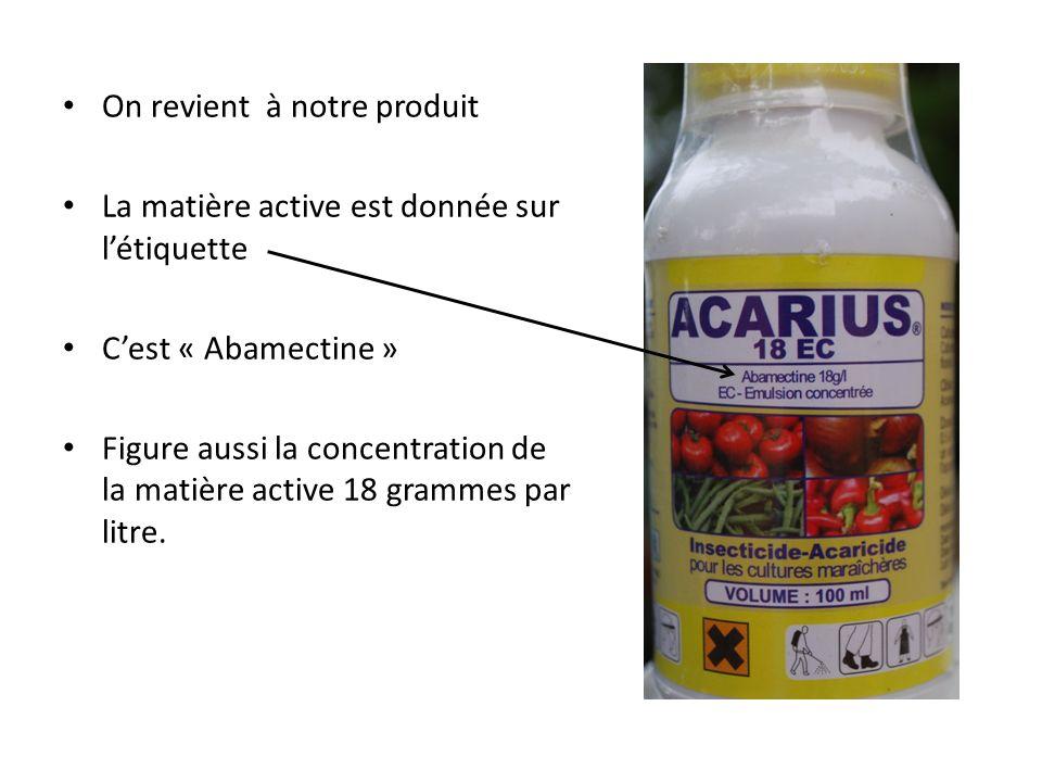 On revient à notre produit La matière active est donnée sur létiquette Cest « Abamectine » Figure aussi la concentration de la matière active 18 gramm