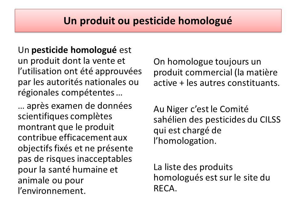 Un produit ou pesticide homologué Un pesticide homologué est un produit dont la vente et lutilisation ont été approuvées par les autorités nationales