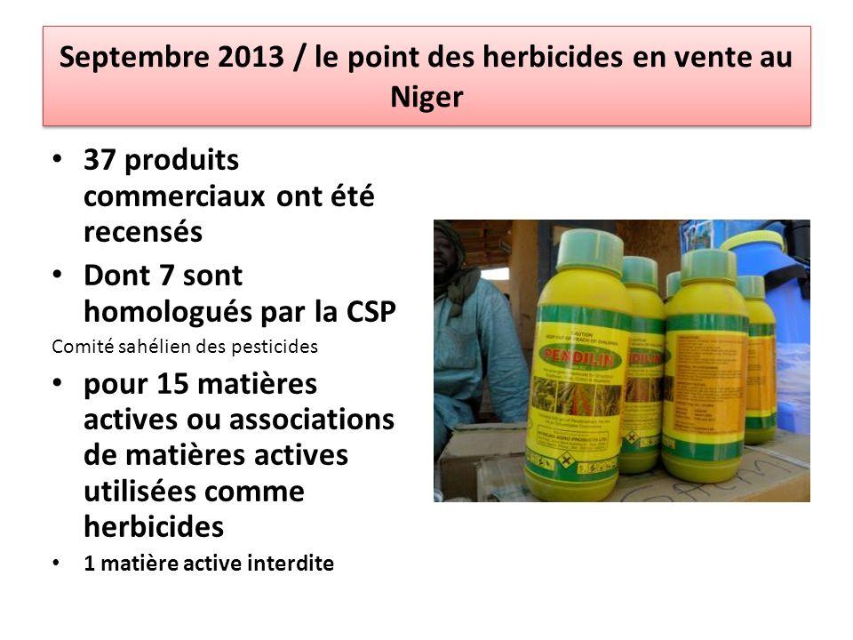 Septembre 2013 / le point des herbicides en vente au Niger 37 produits commerciaux ont été recensés Dont 7 sont homologués par la CSP Comité sahélien des pesticides pour 15 matières actives ou associations de matières actives utilisées comme herbicides 1 matière active interdite