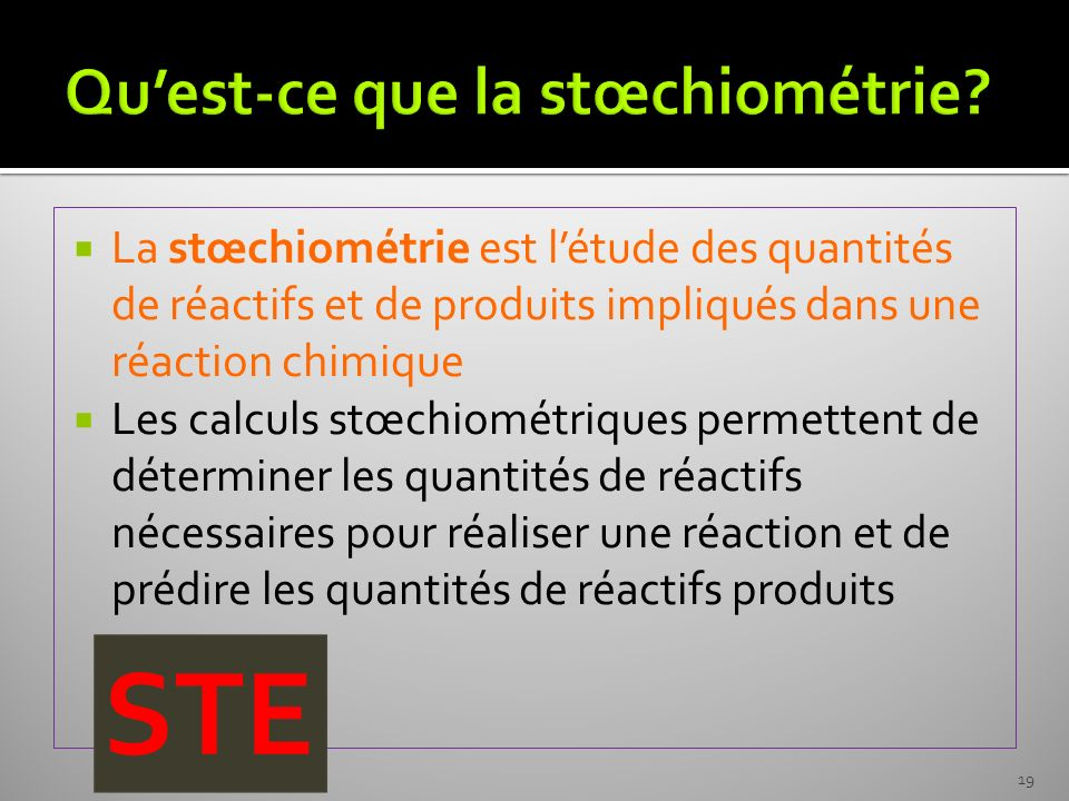 La stœchiométrie est létude des quantités de réactifs et de produits impliqués dans une réaction chimique Les calculs stœchiométriques permettent de d
