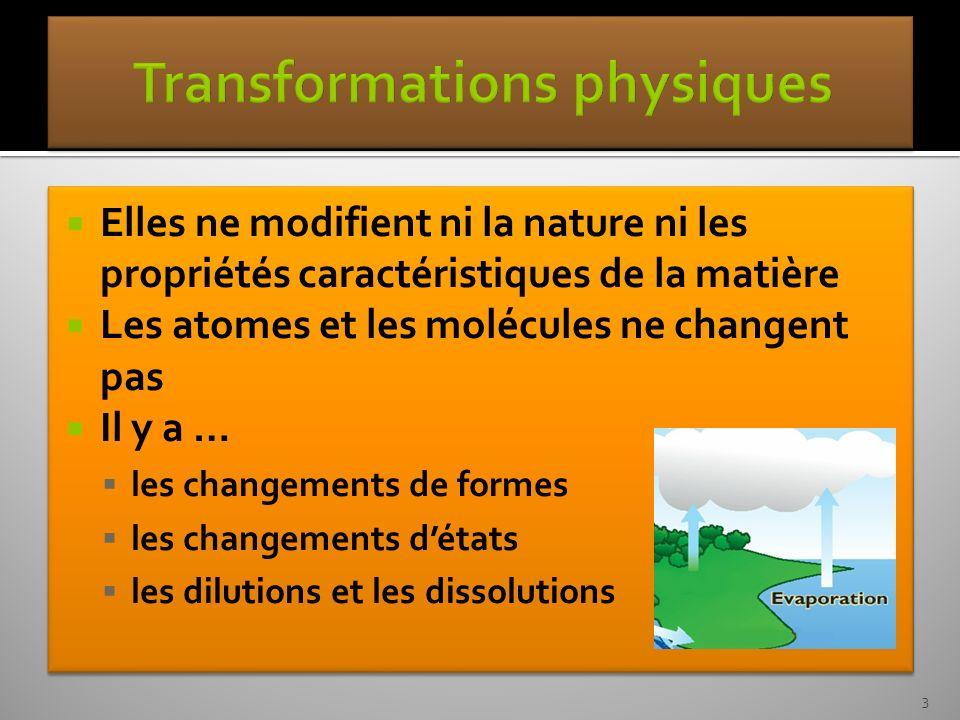 Elles ne modifient ni la nature ni les propriétés caractéristiques de la matière Les atomes et les molécules ne changent pas Il y a … les changements
