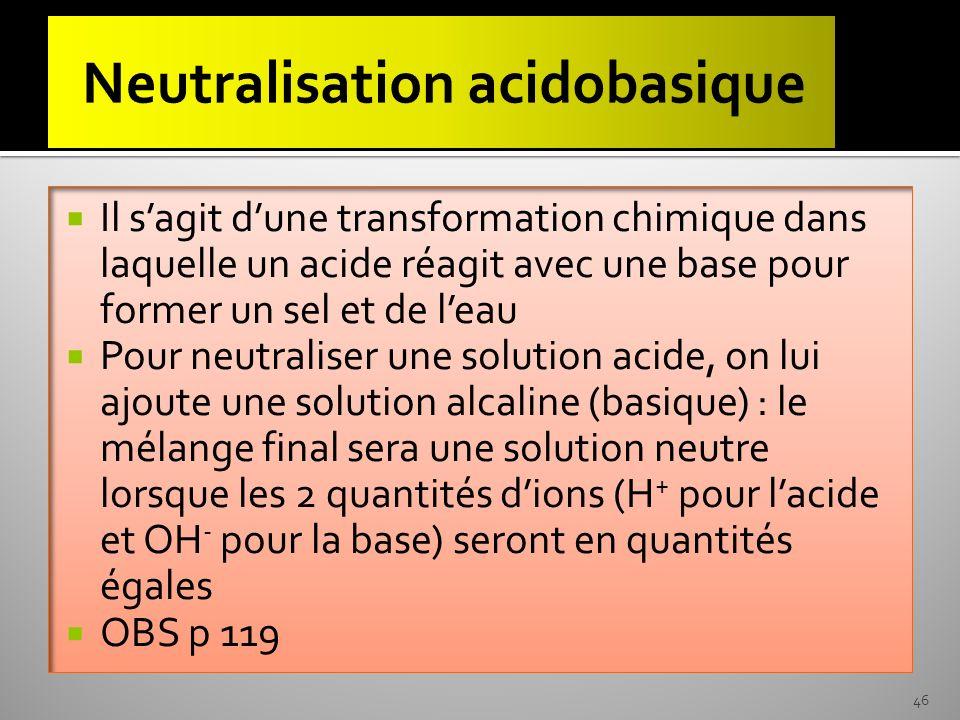 Il sagit dune transformation chimique dans laquelle un acide réagit avec une base pour former un sel et de leau Pour neutraliser une solution acide, o
