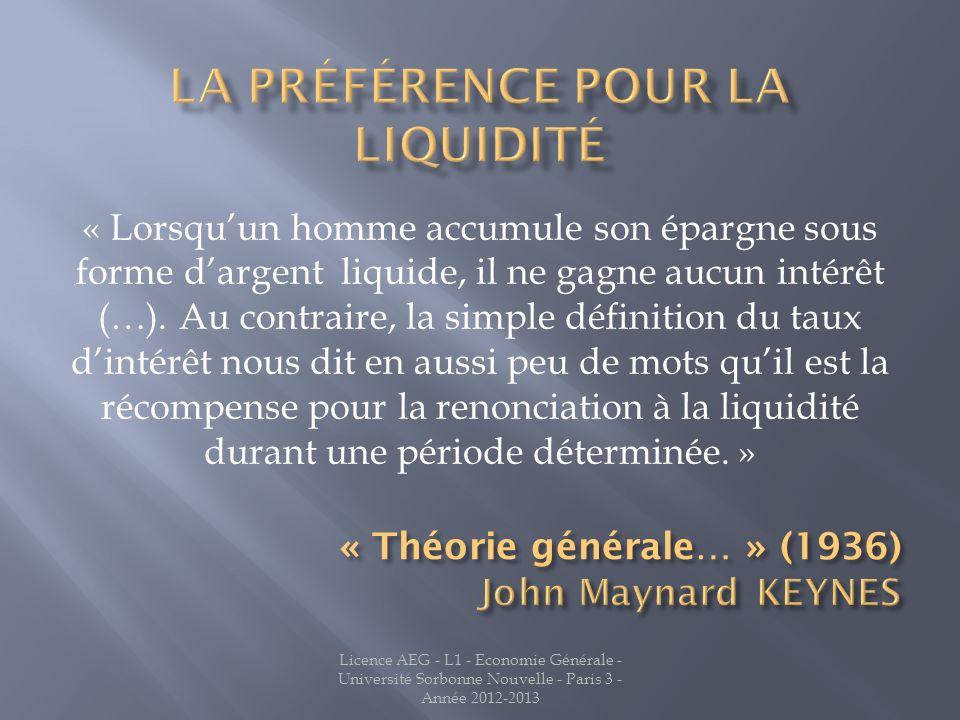 « Lorsquun homme accumule son épargne sous forme dargent liquide, il ne gagne aucun intérêt (…). Au contraire, la simple définition du taux dintérêt n