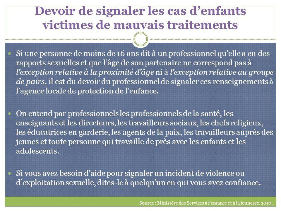Devoir de signaler les cas denfants victimes de mauvais traitements Si une personne de moins de 16 ans dit à un professionnel quelle a eu des rapports