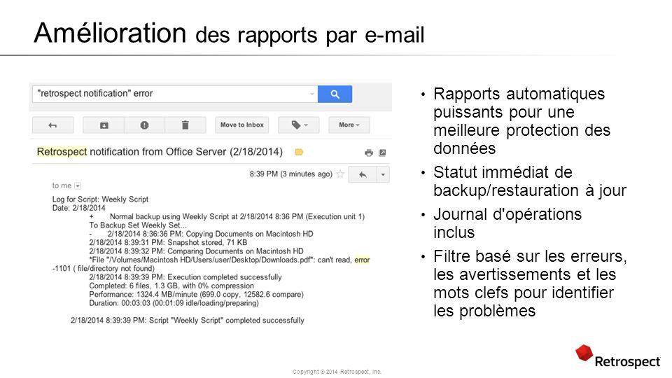 Copyright ® 2014 Retrospect, Inc. Amélioration des rapports par e-mail Rapports automatiques puissants pour une meilleure protection des données Statu