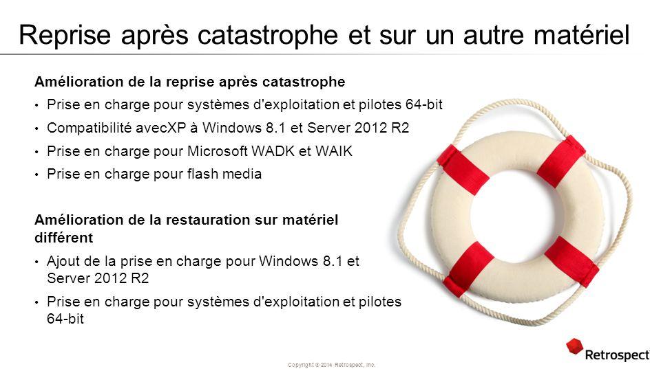Copyright ® 2014 Retrospect, Inc. Reprise après catastrophe et sur un autre matériel Amélioration de la reprise après catastrophe Prise en charge pour