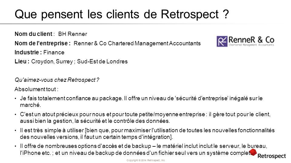 Copyright ® 2014 Retrospect, Inc. Que pensent les clients de Retrospect ? Nom du client : BH Renner Nom de l'entreprise : Renner & Co Chartered Manage