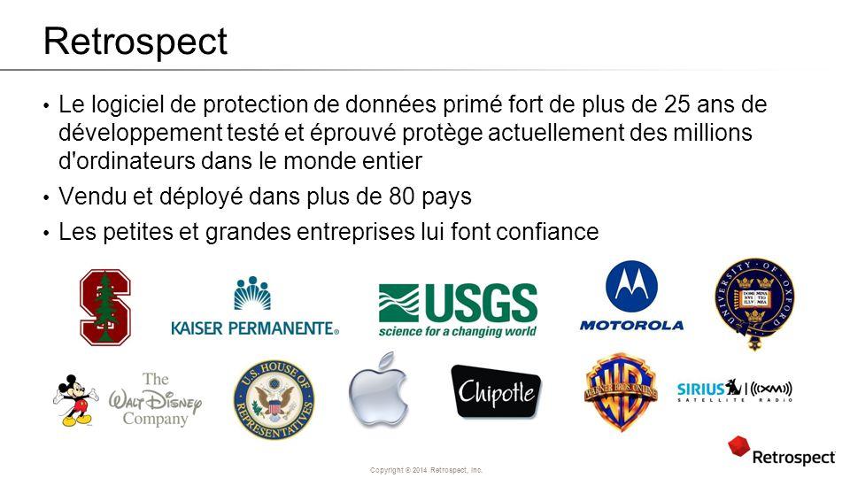 Copyright ® 2014 Retrospect, Inc. Retrospect Le logiciel de protection de données primé fort de plus de 25 ans de développement testé et éprouvé protè