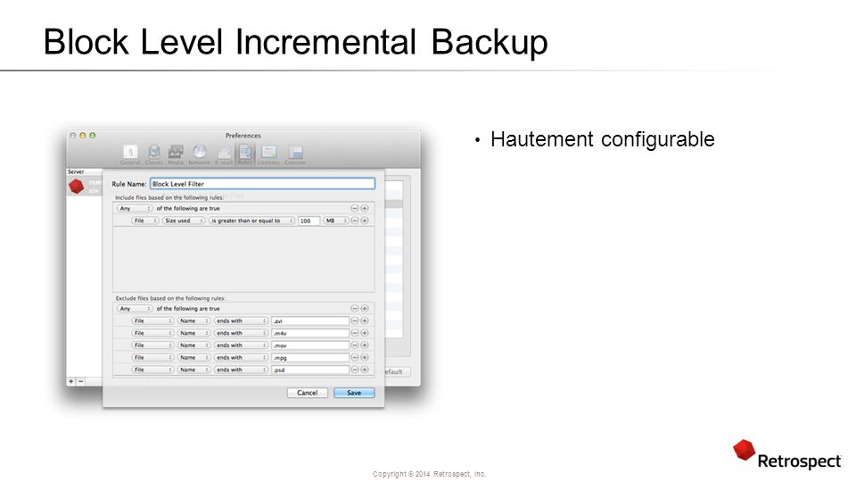 Copyright ® 2014 Retrospect, Inc. Block Level Incremental Backup Hautement configurable