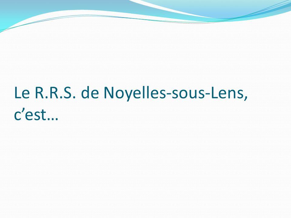 Le R.R.S. de Noyelles-sous-Lens, cest…