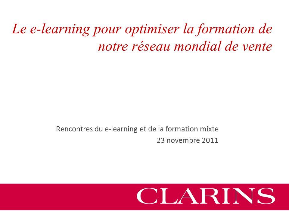 Rencontres du e-learning et de la formation mixte 23 novembre 2011 Le e-learning pour optimiser la formation de notre réseau mondial de vente