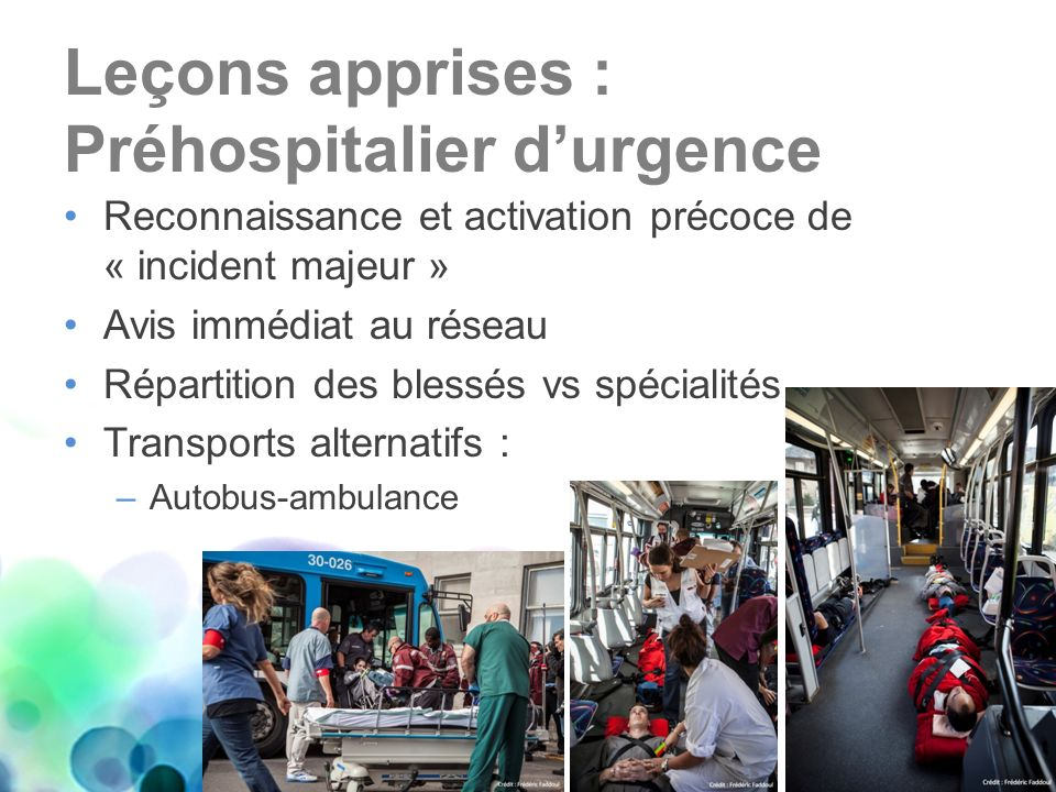 Leçons apprises : Préhospitalier durgence Reconnaissance et activation précoce de « incident majeur » Avis immédiat au réseau Répartition des blessés