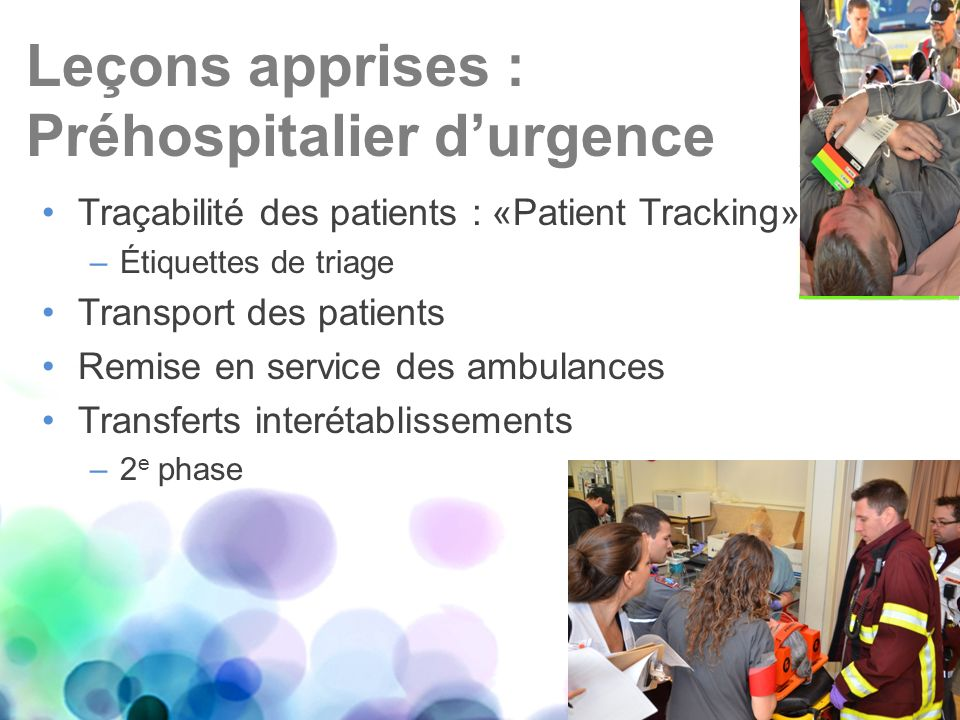 Traçabilité des patients : «Patient Tracking» –Étiquettes de triage Transport des patients Remise en service des ambulances Transferts interétablissem