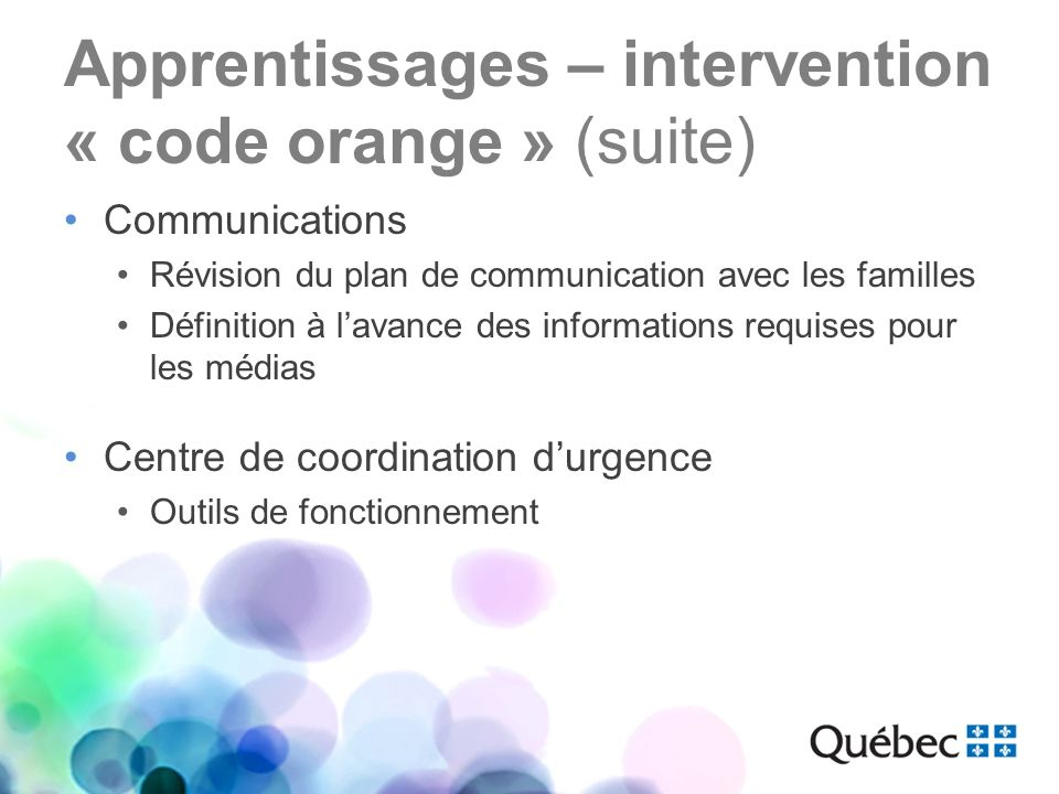 Apprentissages – intervention « code orange » (suite) Communications Révision du plan de communication avec les familles Définition à lavance des info