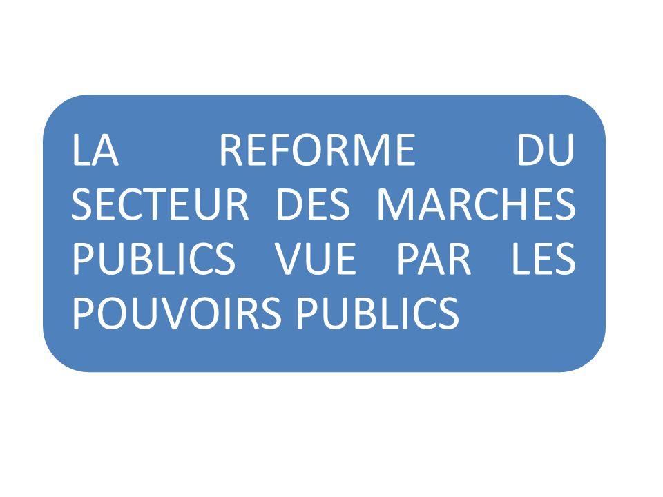LA REFORME DU SECTEUR DES MARCHES PUBLICS VUE PAR LES POUVOIRS PUBLICS