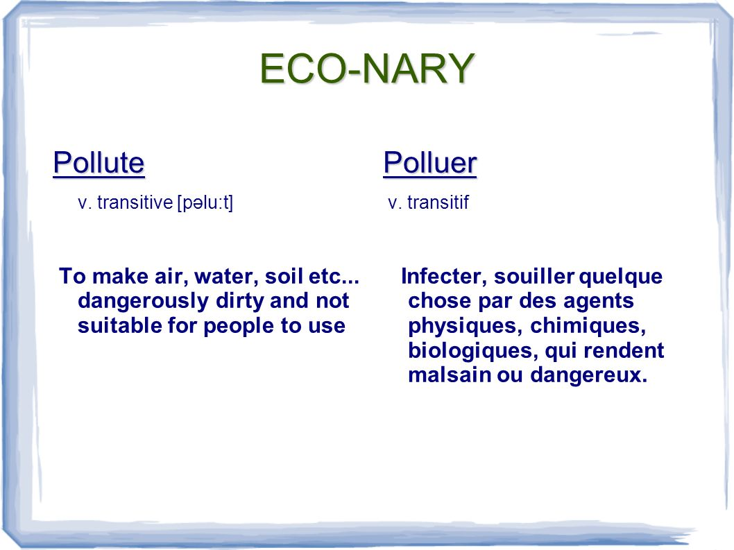 ECO-NARY Pollute v. transitive [pəlu:t] To make air, water, soil etc...