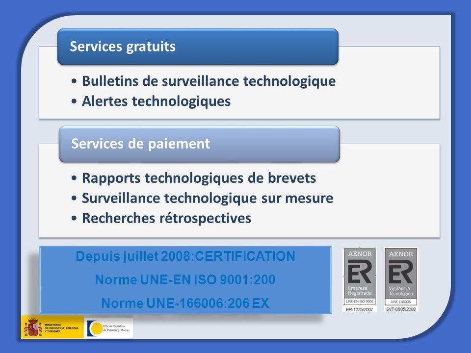 Depuis juillet 2008:CERTIFICATION Norme UNE-EN ISO 9001:200 Norme UNE-166006:206 EX Depuis juillet 2008:CERTIFICATION Norme UNE-EN ISO 9001:200 Norme UNE-166006:206 EX Bulletins de surveillance technologique Alertes technologiques Services gratuits Rapports technologiques de brevets Surveillance technologique sur mesure Recherches rétrospectives Services de paiement