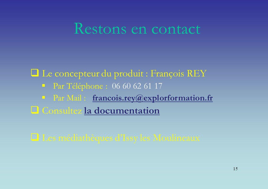 15 Le concepteur du produit : François REY Par Téléphone : 06 60 62 61 17 Par Mail : francois.rey@explorformation.fr Consultez la documentation Les mé