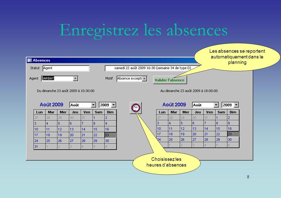 8 Choisissez les heures dabsences Les absences se reportent automatiquement dans le planning Enregistrez les absences