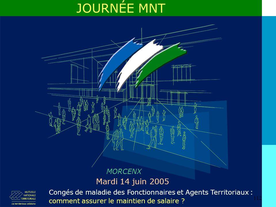 112 MORCENX Mardi 14 juin 2005 JOURNÉE MNT Congés de maladie des Fonctionnaires et Agents Territoriaux : comment assurer le maintien de salaire ?