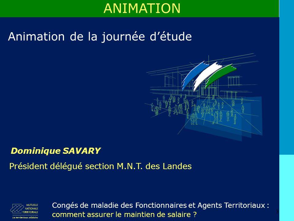 3 Dominique SAVARY ANIMATION Animation de la journée détude Congés de maladie des Fonctionnaires et Agents Territoriaux : comment assurer le maintien de salaire .