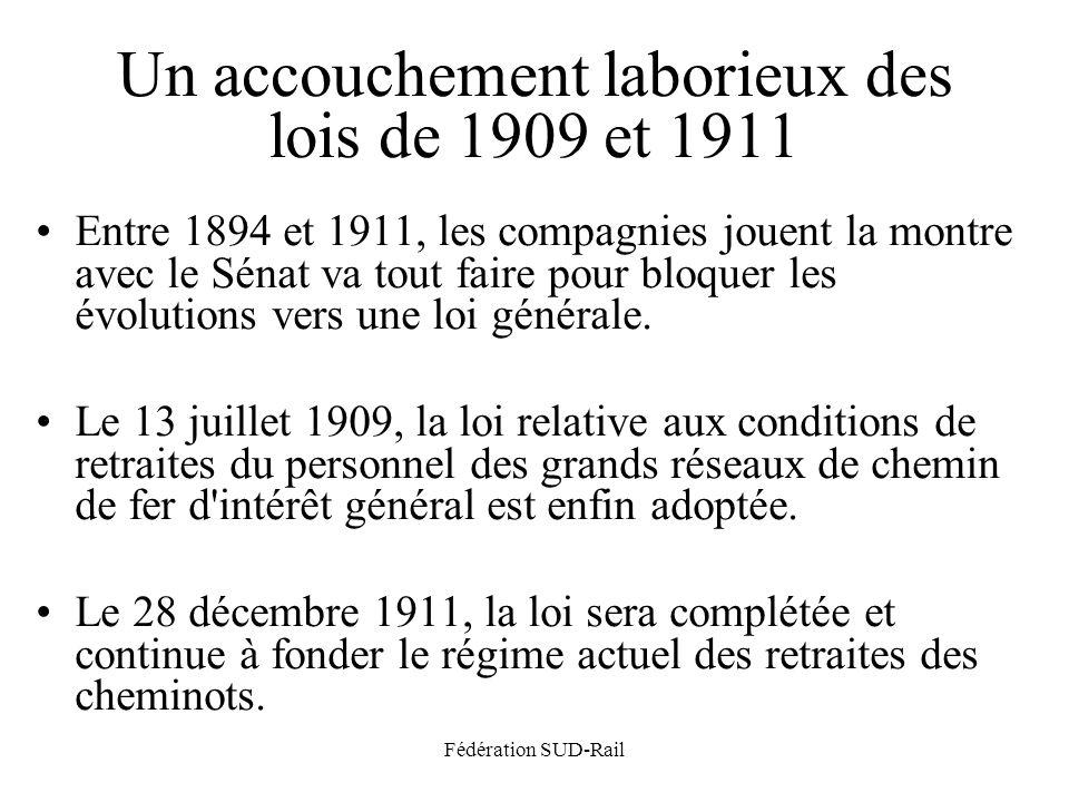 Fédération SUD-Rail Un accouchement laborieux des lois de 1909 et 1911 Entre 1894 et 1911, les compagnies jouent la montre avec le Sénat va tout faire pour bloquer les évolutions vers une loi générale.