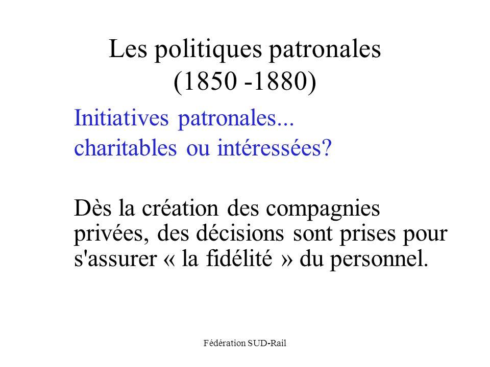 Fédération SUD-Rail Les politiques patronales (1850 -1880) Initiatives patronales... charitables ou intéressées? Dès la création des compagnies privée
