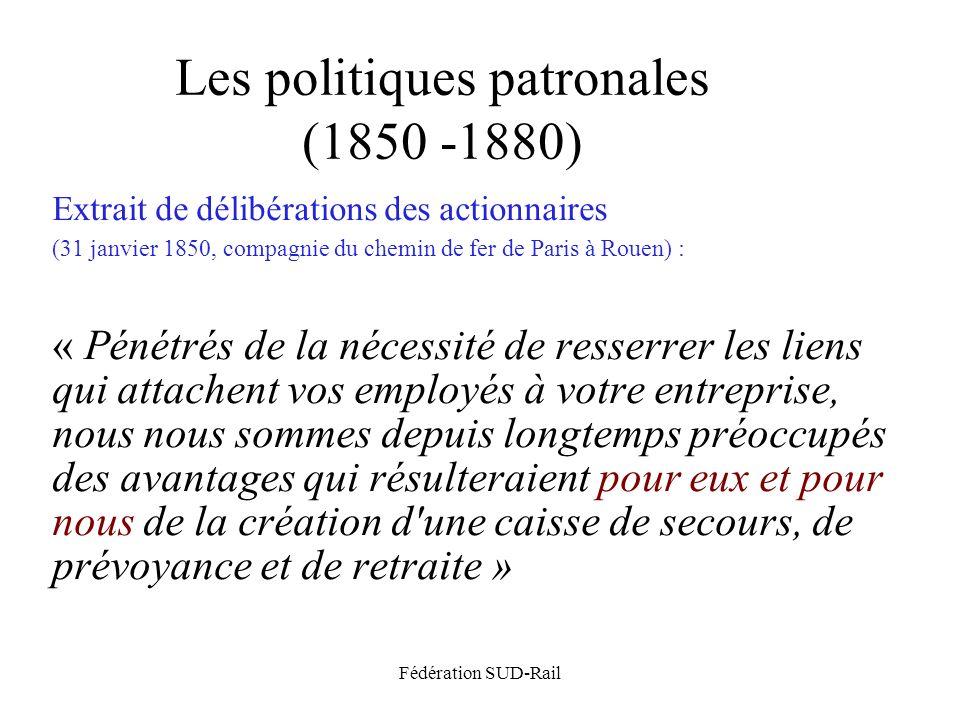 Fédération SUD-Rail Les politiques patronales (1850 -1880) Extrait de délibérations des actionnaires (31 janvier 1850, compagnie du chemin de fer de P