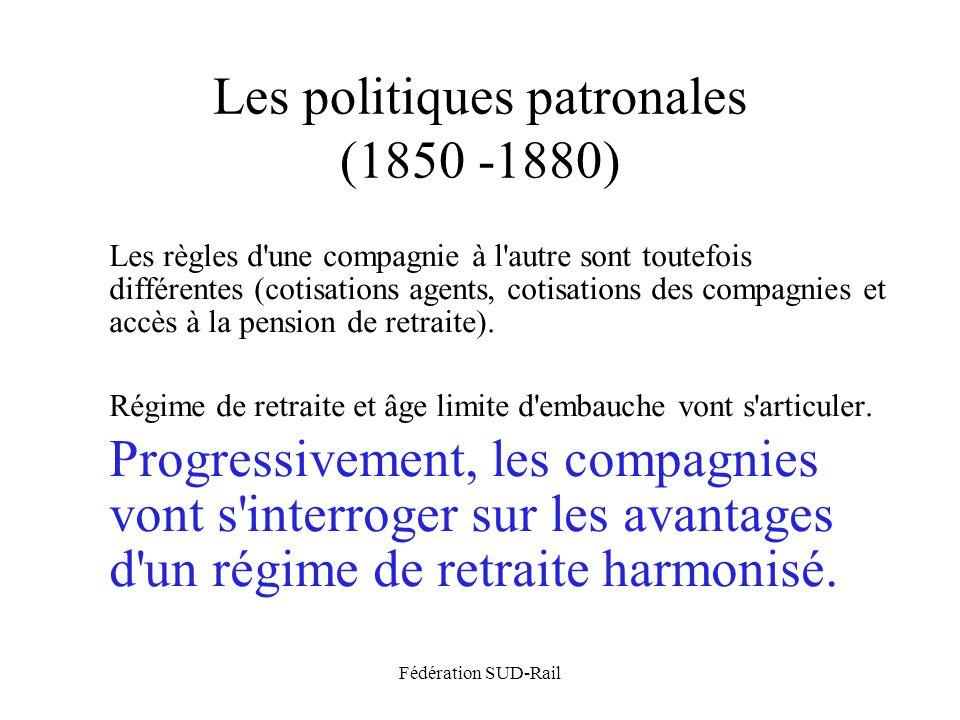Fédération SUD-Rail Les politiques patronales (1850 -1880) Les règles d une compagnie à l autre sont toutefois différentes (cotisations agents, cotisations des compagnies et accès à la pension de retraite).