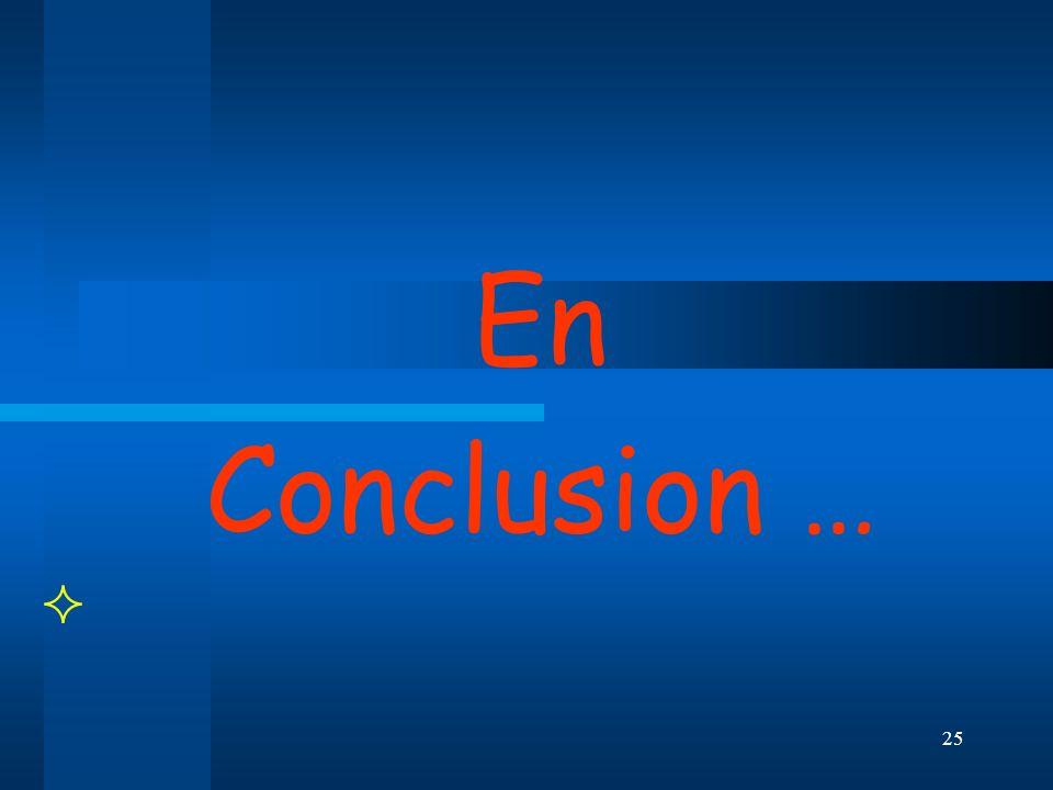 25 En Conclusion …