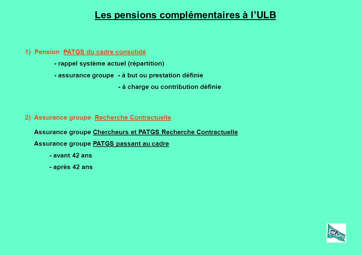 Les pensions complémentaires à lULB 1) Pension PATGS du cadre consolidé - rappel système actuel (répartition) - assurance groupe - à but ou prestation