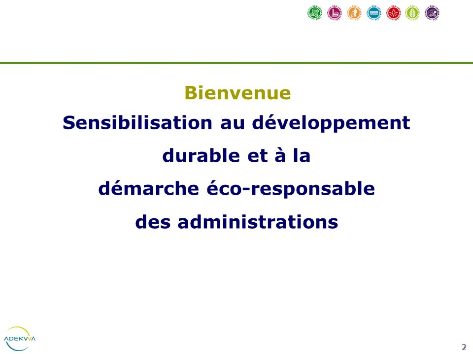 2 Sensibilisation au développement durable et à la démarche éco-responsable des administrations Bienvenue