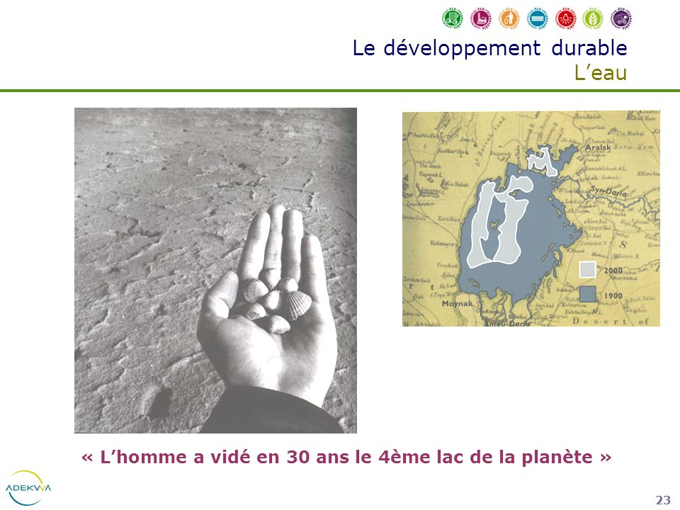 23 Le développement durable Leau « Lhomme a vidé en 30 ans le 4ème lac de la planète »