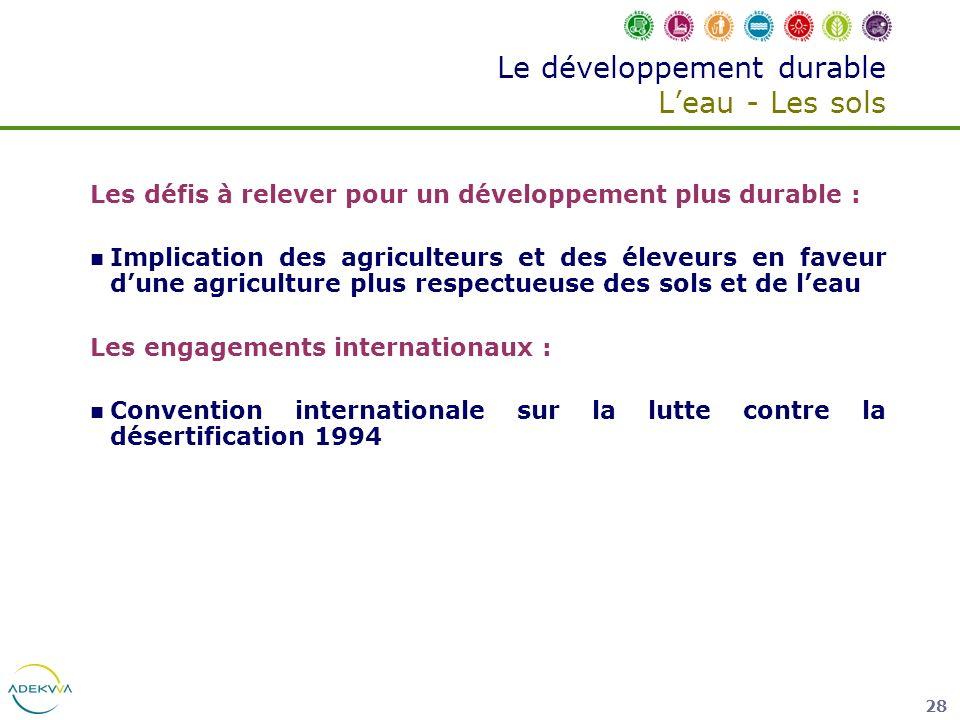 28 Le développement durable Leau - Les sols Les défis à relever pour un développement plus durable : Implication des agriculteurs et des éleveurs en f