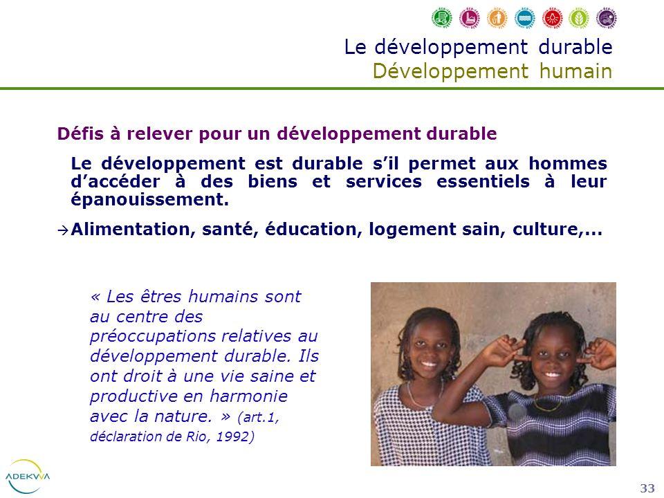 33 Le développement durable Développement humain Défis à relever pour un développement durable Le développement est durable sil permet aux hommes dacc