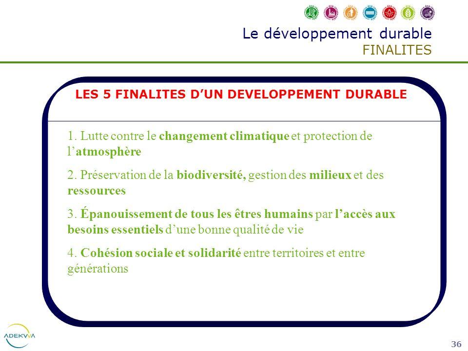 36 Le développement durable FINALITES LES 5 FINALITES DUN DEVELOPPEMENT DURABLE 1. Lutte contre le changement climatique et protection de latmosphère