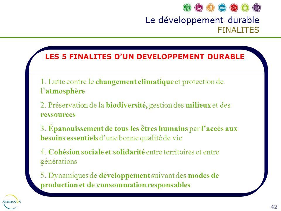 42 Le développement durable FINALITES LES 5 FINALITES DUN DEVELOPPEMENT DURABLE 1. Lutte contre le changement climatique et protection de latmosphère