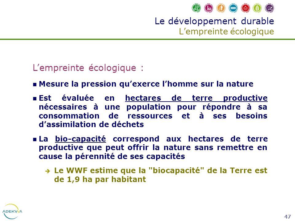 47 Le développement durable Lempreinte écologique Lempreinte écologique : Mesure la pression quexerce lhomme sur la nature Est évaluée en hectares de