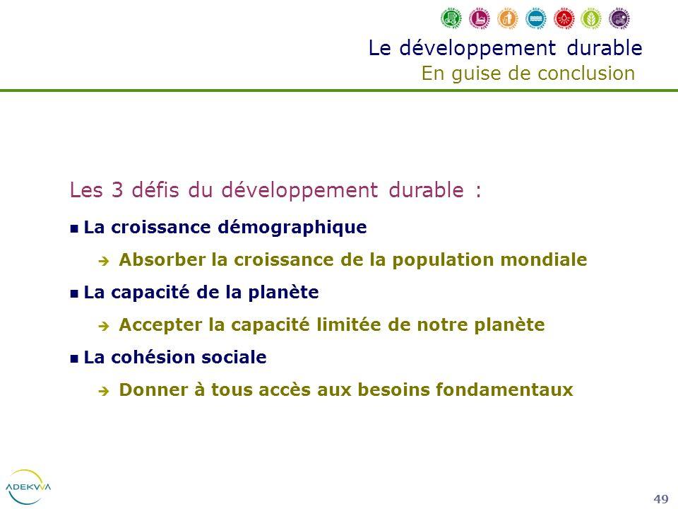 49 Le développement durable En guise de conclusion Les 3 défis du développement durable : La croissance démographique Absorber la croissance de la pop