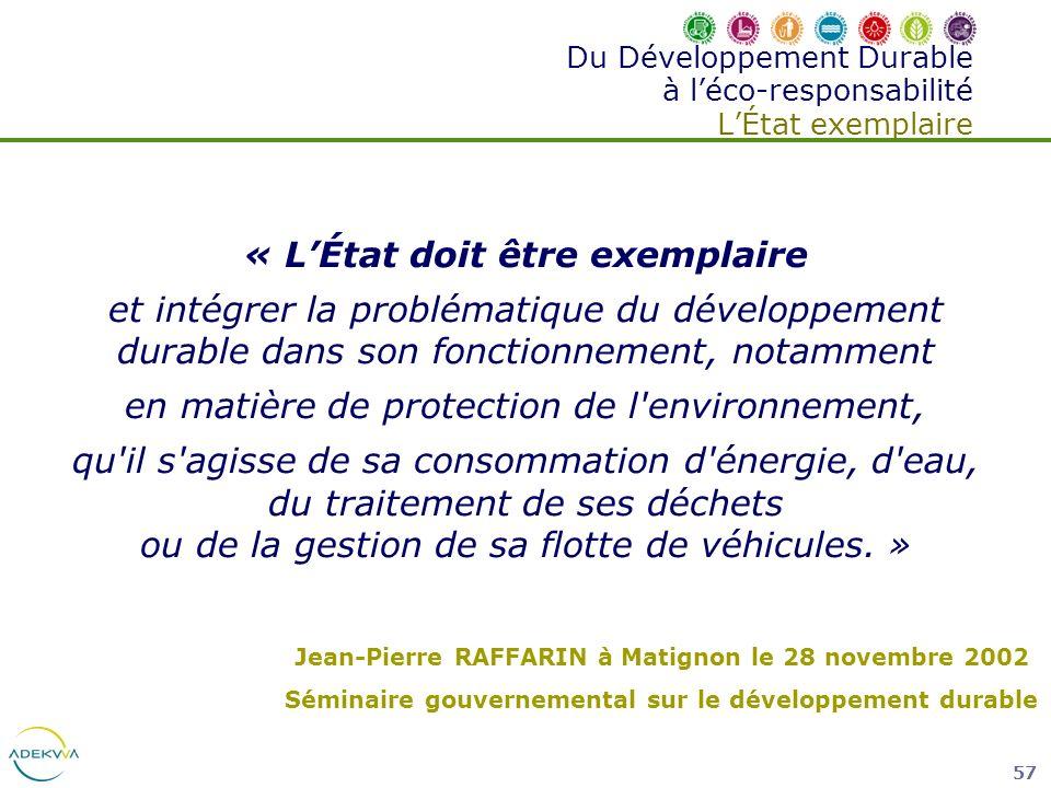 57 « LÉtat doit être exemplaire et intégrer la problématique du développement durable dans son fonctionnement, notamment en matière de protection de l