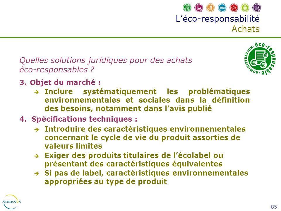 85 Léco-responsabilité Achats Quelles solutions juridiques pour des achats éco-responsables ? 3. Objet du marché : Inclure systématiquement les problé
