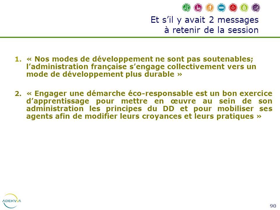 90 1. « Nos modes de développement ne sont pas soutenables; ladministration française sengage collectivement vers un mode de développement plus durabl