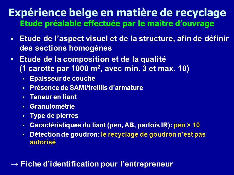 Expérience belge en matière de recyclage Etude préalable effectuée par le maître douvrage Etude de laspect visuel et de la structure, afin de définir