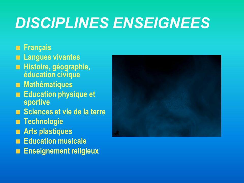 DISCIPLINES ENSEIGNEES Français Langues vivantes Histoire, géographie, éducation civique Mathématiques Education physique et sportive Sciences et vie