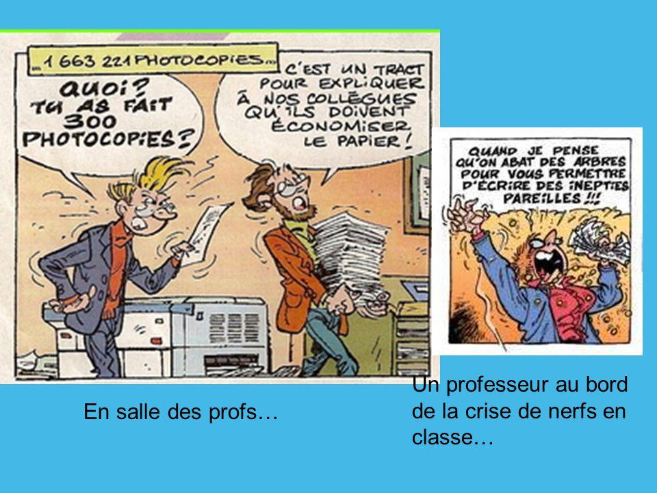 En salle des profs… Un professeur au bord de la crise de nerfs en classe…